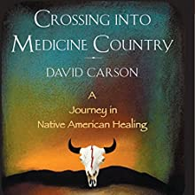 Crossing into Medicine Country: A Journey in Native American Healing (       UNABRIDGED) by David Carson Narrated by Jason Manuel Olazabal