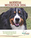 Linda Rehkopf Bernese Mountain Dog: A Practical Guide for the Bernese Mountain Dog Lover (Breed Lover's Guide)
