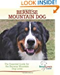 Bernese Mountain Dog: The Essential G...