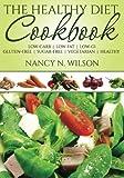 Nancy N Wilson The Healthy Diet Cookbook: Low-Carb Low-Fat Low-GI Gluten-Free Sugar-Free Vegetarian Healthy