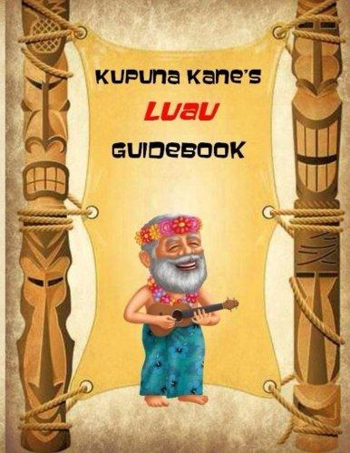Kupuna Kane's Luau Guidebook (Kupuna Kane's Guidebooks) (Volume 1) by Kupuna Kane