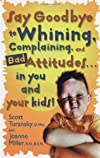 Say Goodbye to Whining, Complaining, and Bad Attitudes...in You and Your Kids