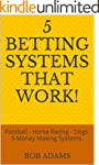 5 Betting Systems That Work!: Footbal...