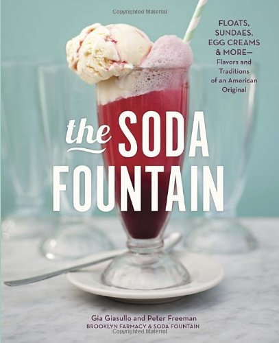 The Soda Fountain: Floats, Sundaes, Egg Creams & More--Stories and Flavors of an American Original by Gia Giasullo, Peter Freeman, Brooklyn Farmacy and Soda Fountain, Elizabeth Kiem
