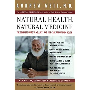 Natural Health, Natural Medicine: The Complete Guide to Wellness and Self-Care for Optimum Health