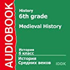 History for 6th Grade: Medieval History [Russian Edition] (       UNABRIDGED) by V. Suvorova Narrated by Victoria Serebryanskaya