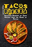 Tacos Fiesta: Delicious Bouquet of Tacos Recipes from the Heart of Mexico