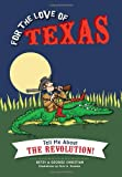 img - for For the Love of Texas:: Tell Me about the Revolution! book / textbook / text book