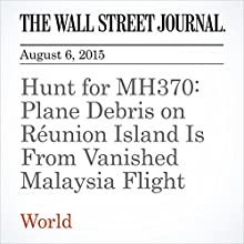 Hunt for MH370: Plane Debris on Réunion Island Is From Vanished Malaysia Flight (       UNABRIDGED) by Gaurav Raghuvanshi, Matthew Dalton, Andy Pasztor Narrated by Ken Borgers