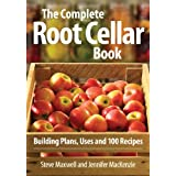 The Complete Root Cellar Book: Building Plans, Uses and 100 Recipesby Steve Maxwell