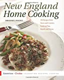 New England Home Cooking: 350 Recipes from Town and Country, Land and Sea, Hearth and Home (America Cooks)