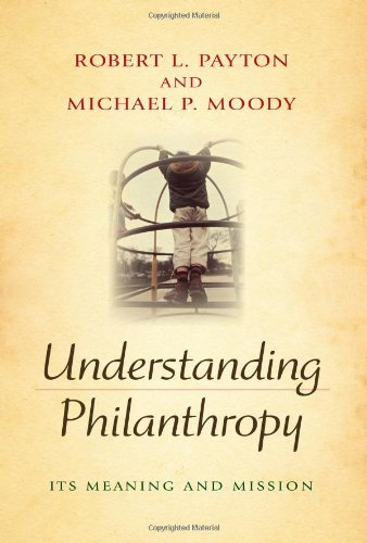 Understanding Philanthropy: Its Meaning and Mission (Philanthropic and Nonprofit Studies)