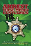 Arrest These Merry Gentlemen - Choral Review Pack