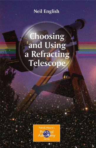 Choosing and Using a Refracting Telescope (Patrick Moore's Practical Astronomy Series)
