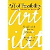 The Art of Possibility: Transforming Professional and Personal Lifeby Rosamund Zander