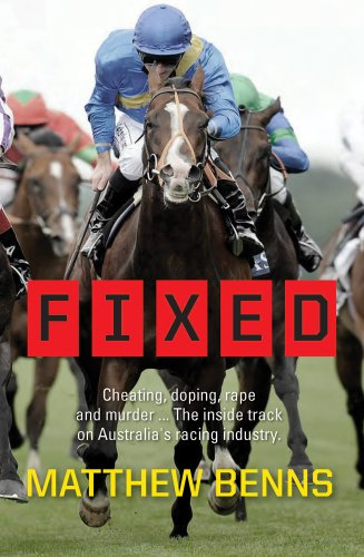 Fixed: Cheating, Doping, Rape and Murder. . . The Inside Track on Australia's Racing Industry