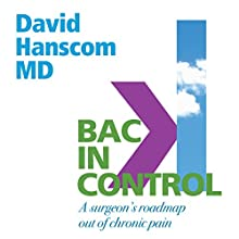 Back in Control, 2nd Edition: A Surgeon's Roadmap out of Chronic Pain Audiobook by Dr. David Hanscom Narrated by Braden Wright