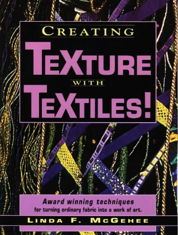 Creating Texture With Textiles, Linda McGehee