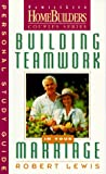 Building Teamwork in Your Marriage: Personal Study Guide (Family Life Homebuilders Couples Series (Regal)) (0830716149) by Lewis, Robert