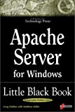 Apache Server for Windows Little Black Book: The Indispensable Guide to Day-to-Day Apache Server Tips and Techniques