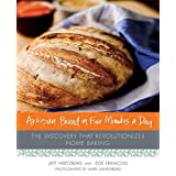 Artisan Bread in Five Minutes a Day: The Discovery That Revolutionizes Home Baking ~ Jeff Hertzberg MD