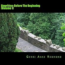 Before the Beginning: Unwritten, Volume 1 Audiobook by Gerri Anne Redmond Narrated by Joe Dawson