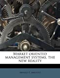 img - for Market oriented management systems, the new reality book / textbook / text book