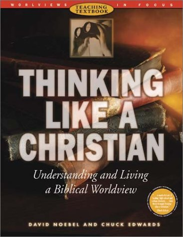 Thinking Like a Christian: Understanding and Living a Biblical Worldview [With CDROM] (Worldviews in Focus Series)