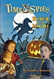 Rider in the Night: A tale of Sleepy Hollow (Time Spies) (0786943548) by Ransom, Candice