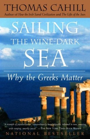 Sailing the Wine-Dark Sea : Why the Greeks Matter, THOMAS CAHILL