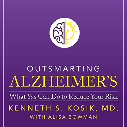 Outsmarting Alzheimer's: What You Can Do to Reduce Your Risk, by Kenneth S. Kosik MD