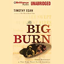 The Big Burn: Teddy Roosevelt and the Fire That Saved America (       UNABRIDGED) by Timothy Egan Narrated by Robertson Dean
