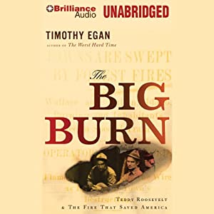 The Big Burn: Teddy Roosevelt and the Fire That Saved America | [Timothy Egan]