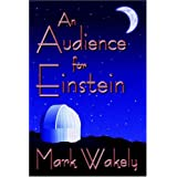 An Audience for Einstein (2006 EPPIE Award Winner) ~ Mark Wakely