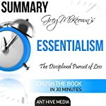 Summary: Greg McKeown's Essentialism: The Disciplined Pursuit of Less |  Ant Hive Media