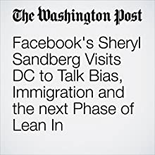 Facebook's Sheryl Sandberg Visits DC to Talk Bias, Immigration and the next Phase of Lean In Other by Hayley Tsukayama Narrated by Sam Scholl