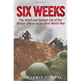 Six Weeks: The Short and Gallant Life of the British Officer in the First World Warby John Lewis-Stempel