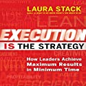Execution Is the Strategy: How Leaders Achieve Maximum Results in Minimum Time (       UNABRIDGED) by Laura Stack Narrated by Karen Saltus