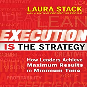 Execution Is the Strategy: How Leaders Achieve Maximum Results in Minimum Time | [Laura Stack]