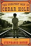 The Greatest Man in Cedar Hole: A Novel