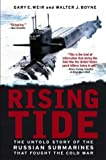 Rising Tide: The Untold Story of the Russian Submarines that Fought the Cold War