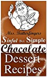 Mrs. Batterfingers Sinful But Simple Chocolate Dessert Recipes