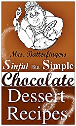 (Introductory Price!!) Mrs. Batterfingers Sinful But Simple Chocolate Dessert Recipes