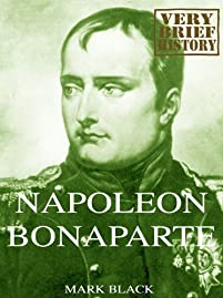 (FREE on 2/24) Napoleon Bonaparte: A Very Brief History by Mark Black - http://eBooksHabit.com
