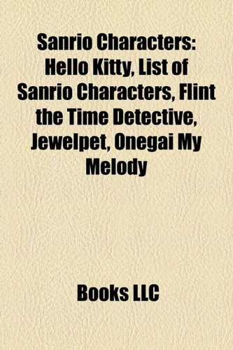 Sanrio Characters: Hello Kitty, List of Sanrio Characters, Flint the Time Detective, Jewelpet, Onegai My Melody