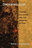Ordering Love: Liberal Societies and the Memory of God