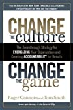 img - for Change the Culture, Change the Game: The Breakthrough Strategy for Energizing Your Organization and Creating Accountability for Results 1st (first) Edition by Connors, Roger, Smith, Tom published by Portfolio Hardcover (2011) Hardcover book / textbook / text book