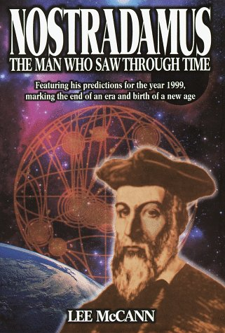 Nostradamus : The Man Who Saw Through Time, McCann,Lee