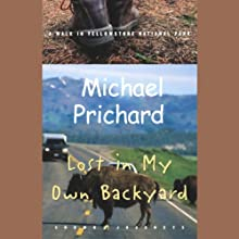 Lost in My Own Backyard: A Walk in Yellowstone National Park (       UNABRIDGED) by Tim Cahill Narrated by Michael Prichard