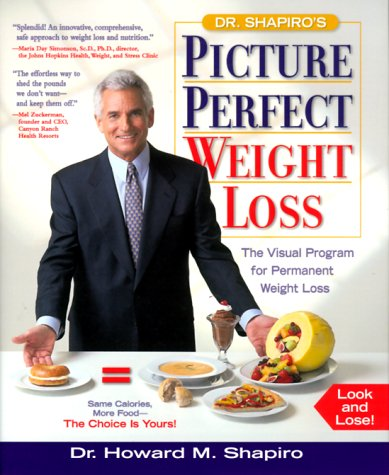 Dr. Shapiro's Picture Perfect Weight Loss: The Visual Program for Permanent Weight Loss, Howard M. Shapiro